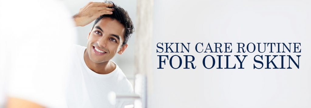 skin care routine for your oily skin
