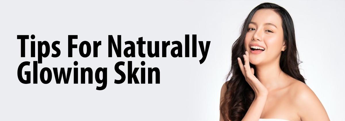 7 Easy-Peasy Tips & Natural Glowing Skin Secrets For Beginners | glowing skin tips naturally | naturally tips for glowing skin | beauty tips for face